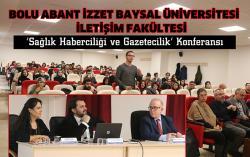 İZZET BAYSAL ÜNİVERSİTESİ'NDE ''SAĞLIK HABERCİLİĞİ VE GAZETECİLİK'' PANELİ